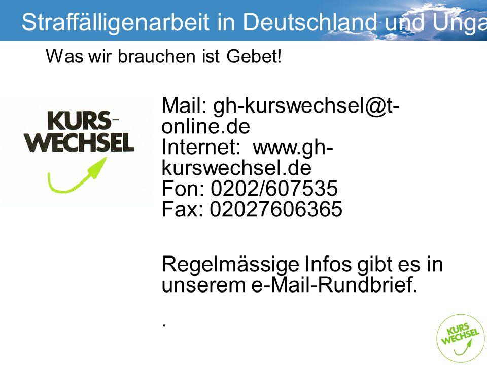 Straffälligenarbeit Straffälligenarbeit in Deutschland und Ungarn Was wir brauchen ist Gebet! Mail: gh-kurswechsel@t- online.de Internet: www.gh- kurs