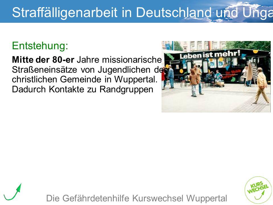 Straffälligenarbeit Straffälligenarbeit in Deutschland und Ungarn Die Gefährdetenhilfe Kurswechsel Wuppertal Mitte der 80-er Jahre missionarische Stra