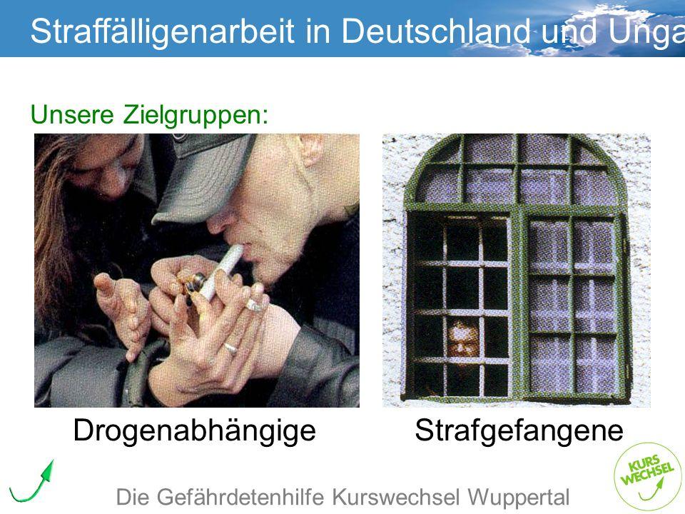 Straffälligenarbeit Straffälligenarbeit in Deutschland und Ungarn Die Gefährdetenhilfe Kurswechsel Wuppertal Unsere Zielgruppen: Drogenabhängige Straf