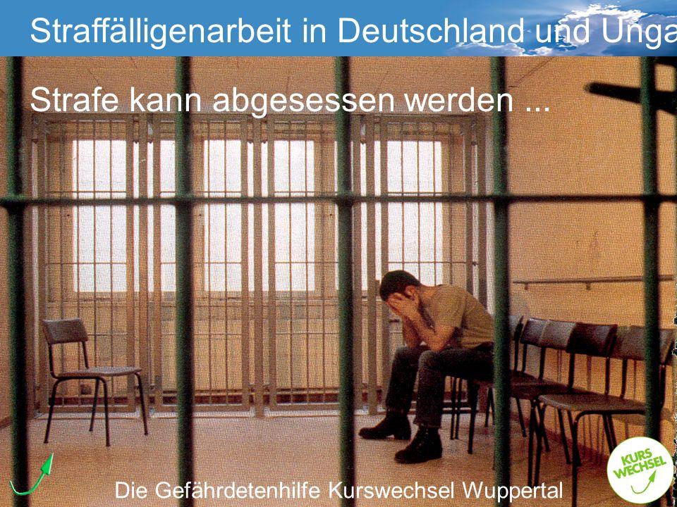 Straffälligenarbeit Straffälligenarbeit in Deutschland und Ungarn Die Gefährdetenhilfe Kurswechsel Wuppertal Strafe kann abgesessen werden...
