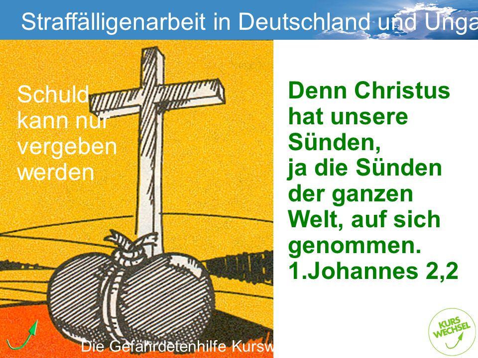 Denn Christus hat unsere Sünden, ja die Sünden der ganzen Welt, auf sich genommen. 1.Johannes 2,2 Straffälligenarbeit Straffälligenarbeit in Deutschla