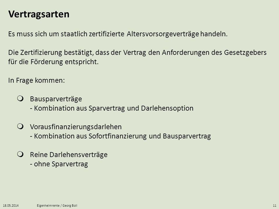 18.05.2014Eigenheimrente / Georg Boll11 Es muss sich um staatlich zertifizierte Altersvorsorgeverträge handeln. Die Zertifizierung bestätigt, dass der