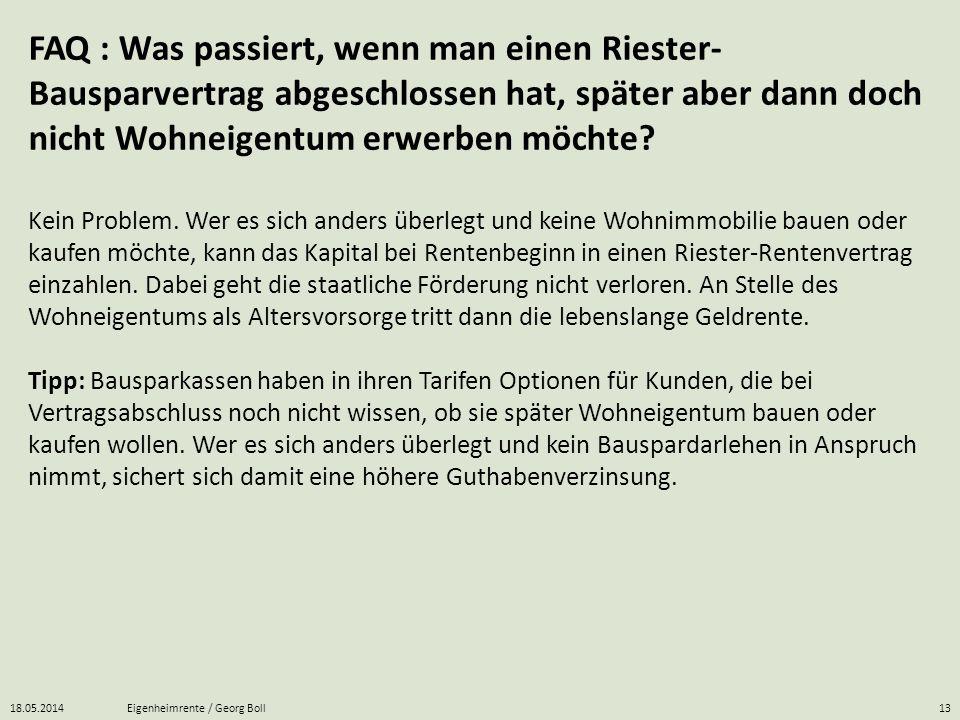 18.05.2014Eigenheimrente / Georg Boll13 FAQ : Was passiert, wenn man einen Riester- Bausparvertrag abgeschlossen hat, später aber dann doch nicht Wohn