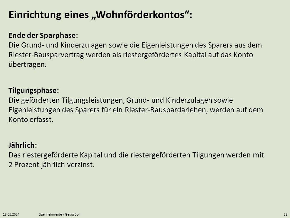 18.05.2014Eigenheimrente / Georg Boll18 Jährlich: Das riestergeförderte Kapital und die riestergeförderten Tilgungen werden mit 2 Prozent jährlich ver
