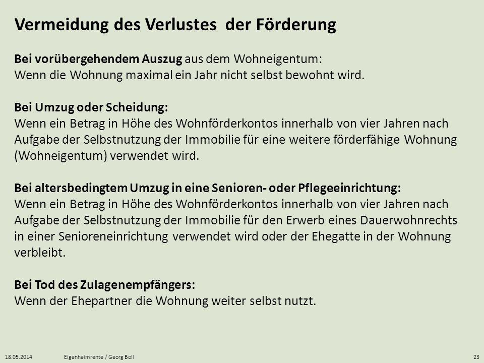 18.05.2014Eigenheimrente / Georg Boll23 Bei vorübergehendem Auszug aus dem Wohneigentum: Wenn die Wohnung maximal ein Jahr nicht selbst bewohnt wird.