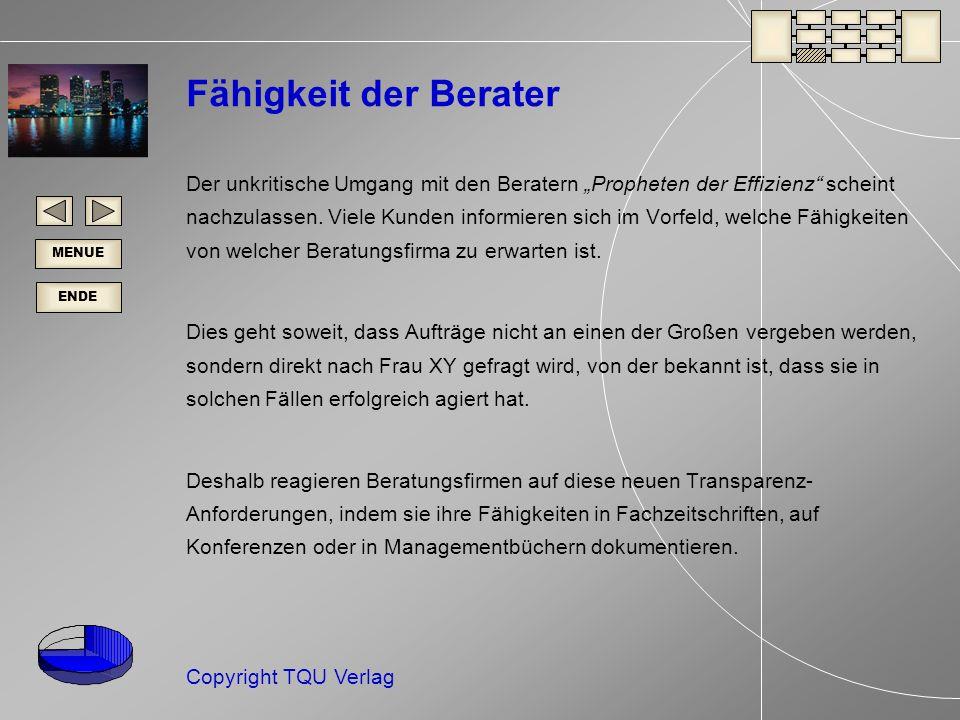 ENDE MENUE Copyright TQU Verlag Fähigkeit der Berater Der unkritische Umgang mit den Beratern Propheten der Effizienz scheint nachzulassen.
