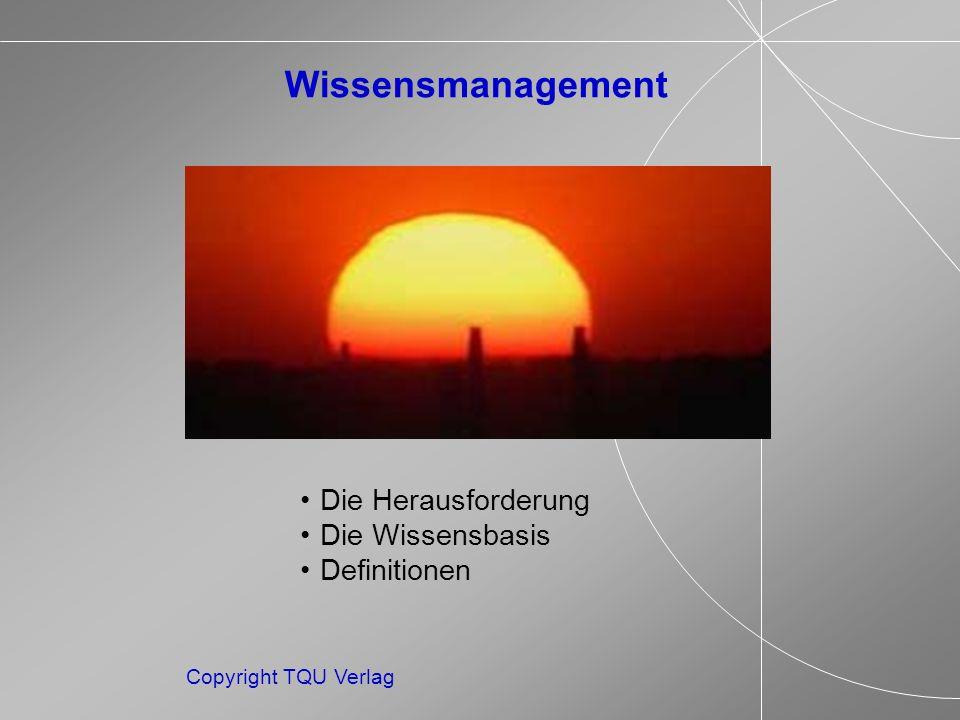 Copyright TQU Verlag Wissensmanagement Die Herausforderung Die Wissensbasis Definitionen