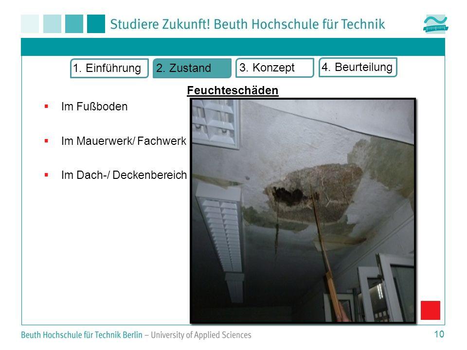 Im Fußboden Im Mauerwerk/ Fachwerk Im Dach-/ Deckenbereich 10 1. Einführung2. Zustand 3. Konzept 4. Beurteilung Feuchteschäden