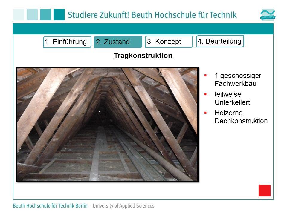 1 geschossiger Fachwerkbau teilweise Unterkellert Hölzerne Dachkonstruktion 1. Einführung2. Zustand 3. Konzept 4. Beurteilung Tragkonstruktion