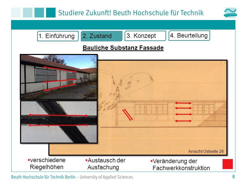 6 Ansicht Ostseite 26 1. Einführung2. Zustand 3. Konzept 4. Beurteilung Bauliche Substanz Fassade verschiedene Riegelhöhen Veränderung der Fachwerkkon