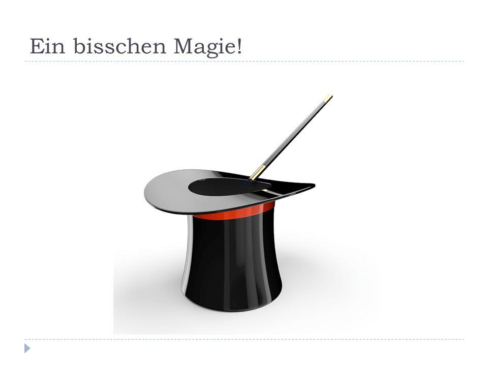 Ein bisschen Magie!