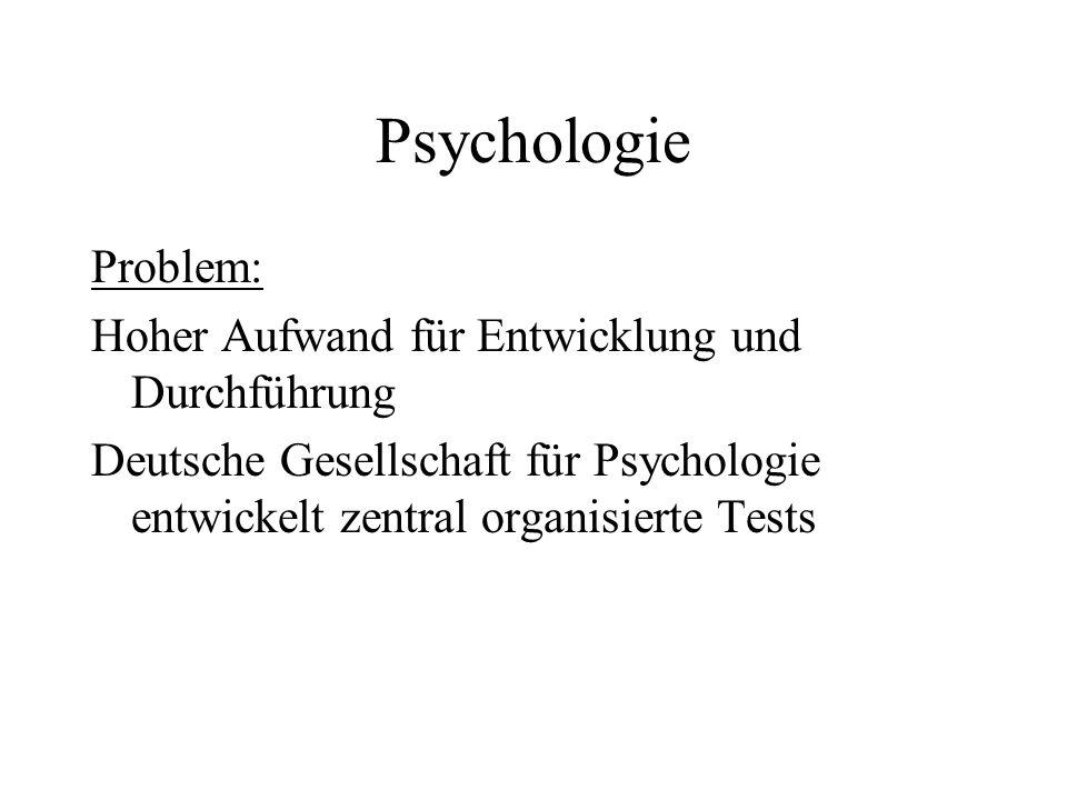 Psychologie Problem: Hoher Aufwand für Entwicklung und Durchführung Deutsche Gesellschaft für Psychologie entwickelt zentral organisierte Tests