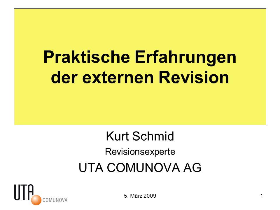 5. März 20091 Praktische Erfahrungen der externen Revision Kurt Schmid Revisionsexperte UTA COMUNOVA AG