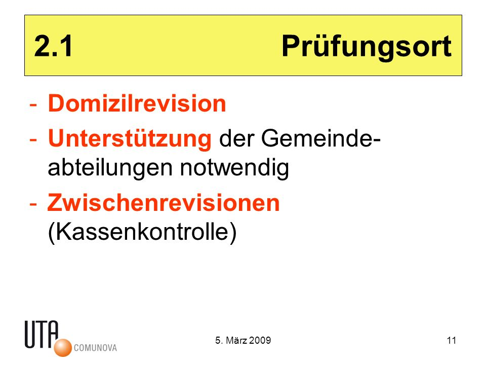5. März 200911 2.1 Prüfungsort -Domizilrevision -Unterstützung der Gemeinde- abteilungen notwendig -Zwischenrevisionen (Kassenkontrolle)