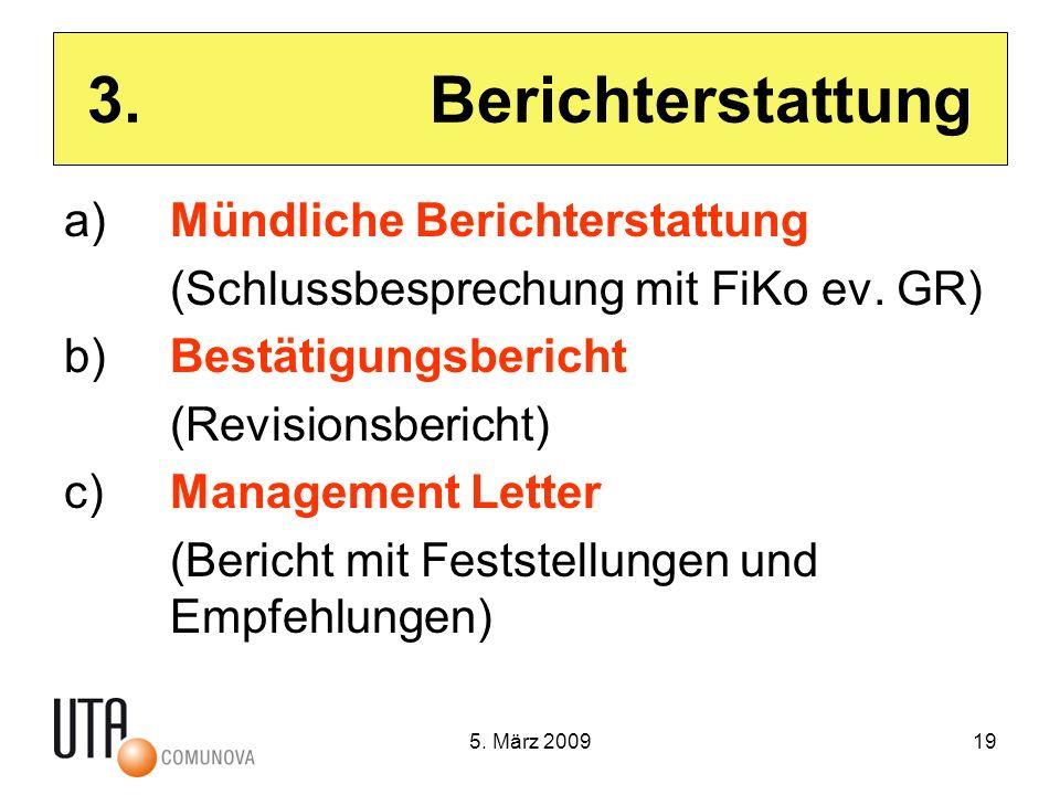 5. März 200919 3. Berichterstattung a)Mündliche Berichterstattung (Schlussbesprechung mit FiKo ev.