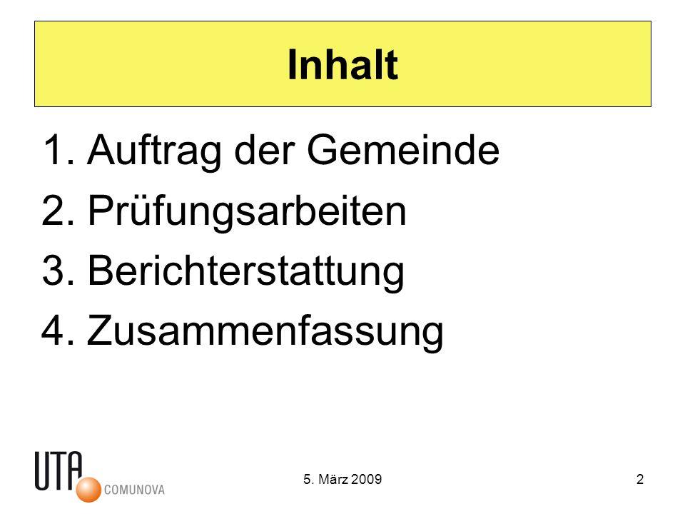 5. März 20092 Inhalt 1.Auftrag der Gemeinde 2.Prüfungsarbeiten 3.Berichterstattung 4.Zusammenfassung