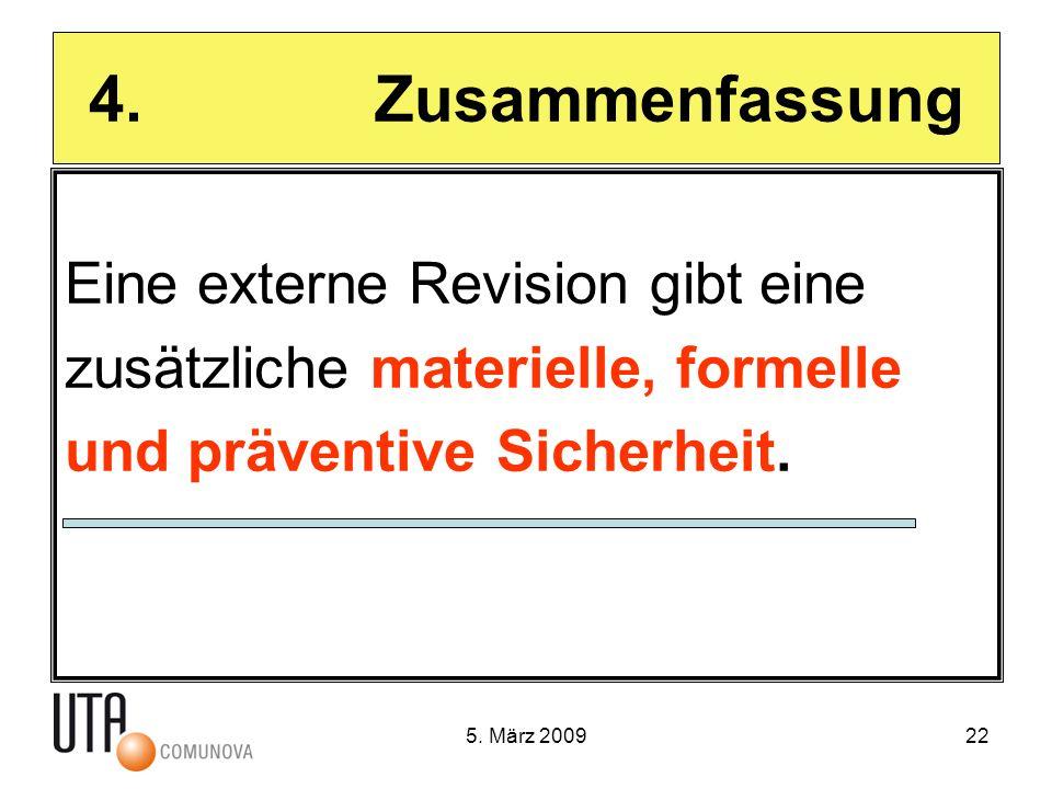 5. März 200922 4. Zusammenfassung Eine externe Revision gibt eine zusätzliche materielle, formelle und präventive Sicherheit.