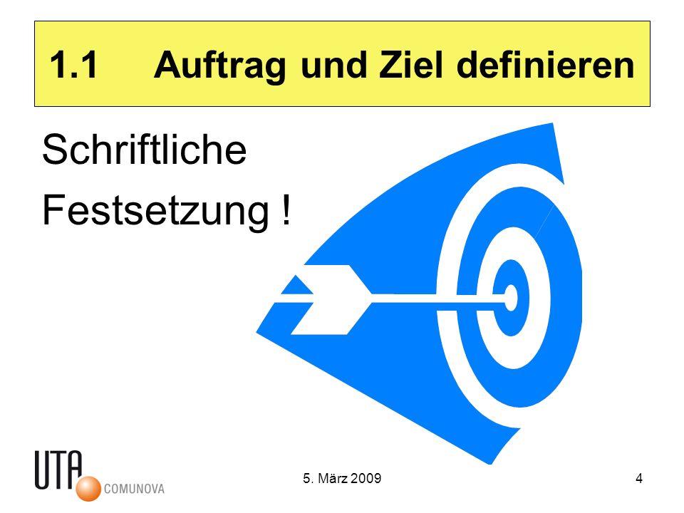 5. März 20094 1.1 Auftrag und Ziel definieren Schriftliche Festsetzung !
