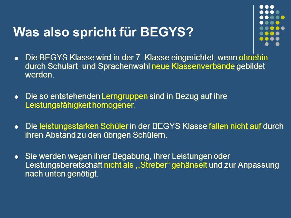 Was also spricht für BEGYS? Die BEGYS Klasse wird in der 7. Klasse eingerichtet, wenn ohnehin durch Schulart- und Sprachenwahl neue Klassenverbände ge
