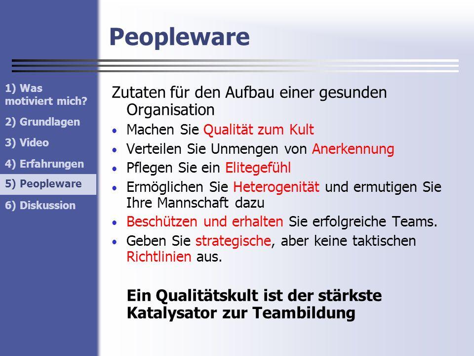 Peopleware 1) Was motiviert mich? 2) Grundlagen 3) Video 4) Erfahrungen 5) Peopleware 6) Diskussion 5) Peopleware Zutaten für den Aufbau einer gesunde