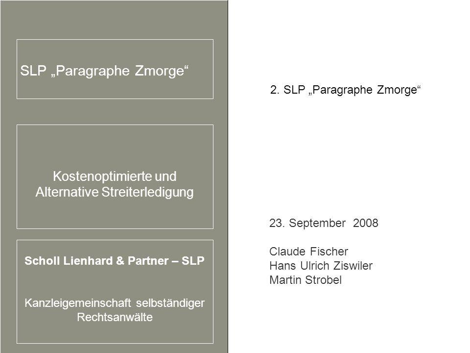 1 Kostenoptimierte und Alternative Streiterledigung Scholl Lienhard & Partner – SLP Kanzleigemeinschaft selbständiger Rechtsanwälte SLP Paragraphe Zmorge 2.