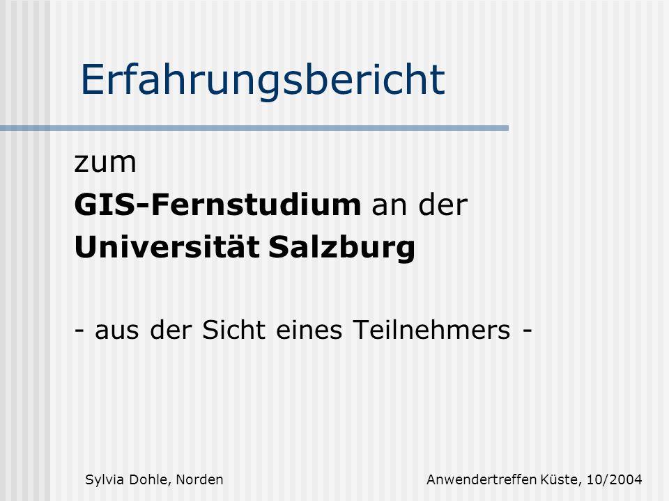 Sylvia Dohle, Norden Anwendertreffen Küste, 10/2004 zum GIS-Fernstudium an der Universität Salzburg - aus der Sicht eines Teilnehmers - Erfahrungsbericht