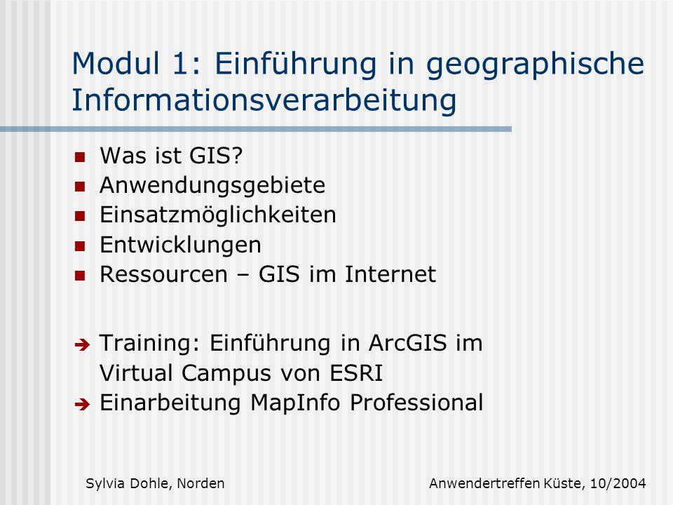 Sylvia Dohle, Norden Anwendertreffen Küste, 10/2004 Modul 1: Einführung in geographische Informationsverarbeitung Was ist GIS.
