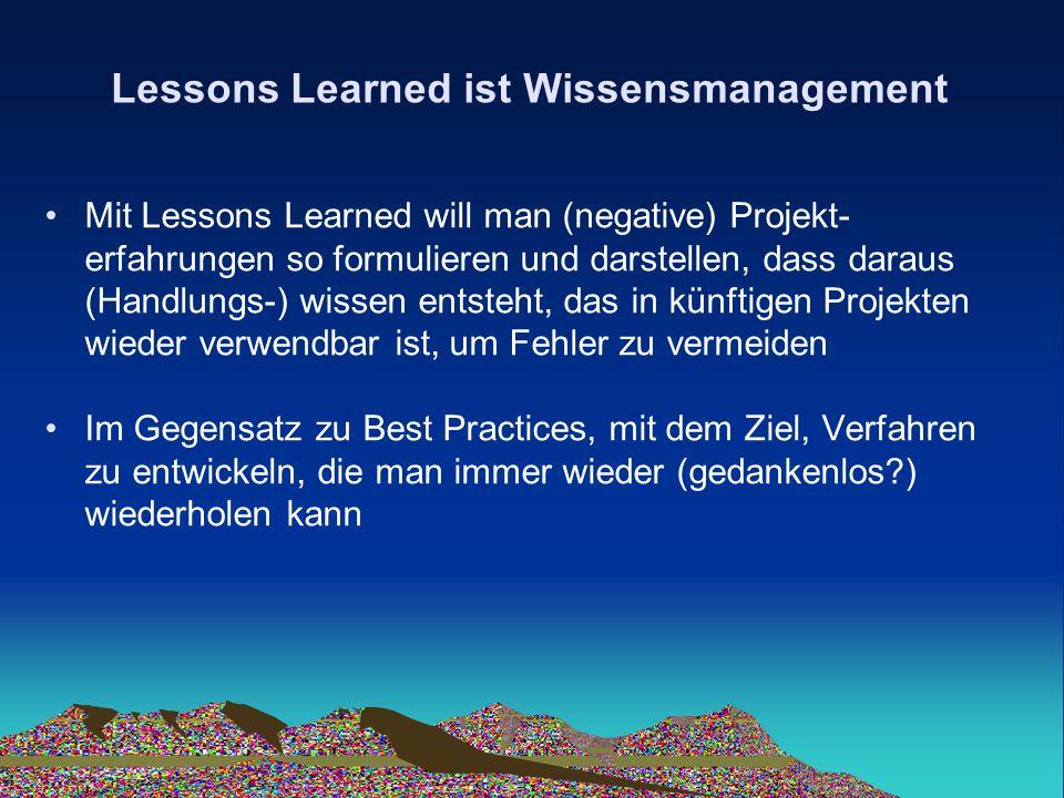 Elemente der Wissensverteilung Gecoachte LL- und Risikomanagement Meetings Am Anfang eines Projekts Risikolandkarte entwerfen und darauf Lessons Learned aus anderen Projekten anwenden In Review Meetings eines Projekts Erfahrungen aus anderen Projekten einbringen lassen