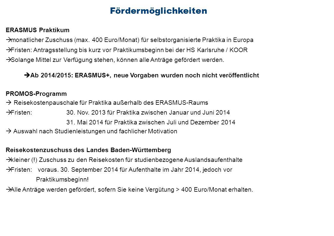 Fördermöglichkeiten ERASMUS Praktikum monatlicher Zuschuss (max. 400 Euro/Monat) für selbstorganisierte Praktika in Europa Fristen: Antragsstellung bi