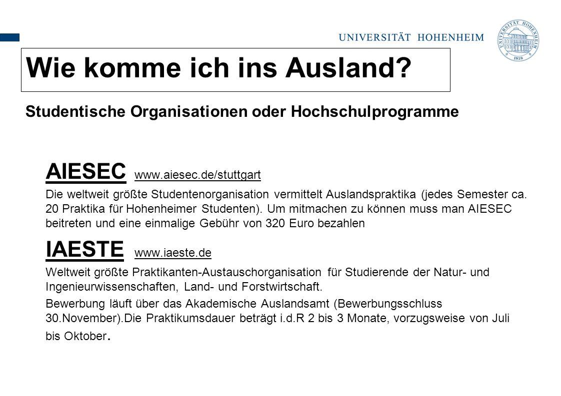 Studentische Organisationen oder Hochschulprogramme AIESEC www.aiesec.de/stuttgart Die weltweit größte Studentenorganisation vermittelt Auslandspraktika (jedes Semester ca.