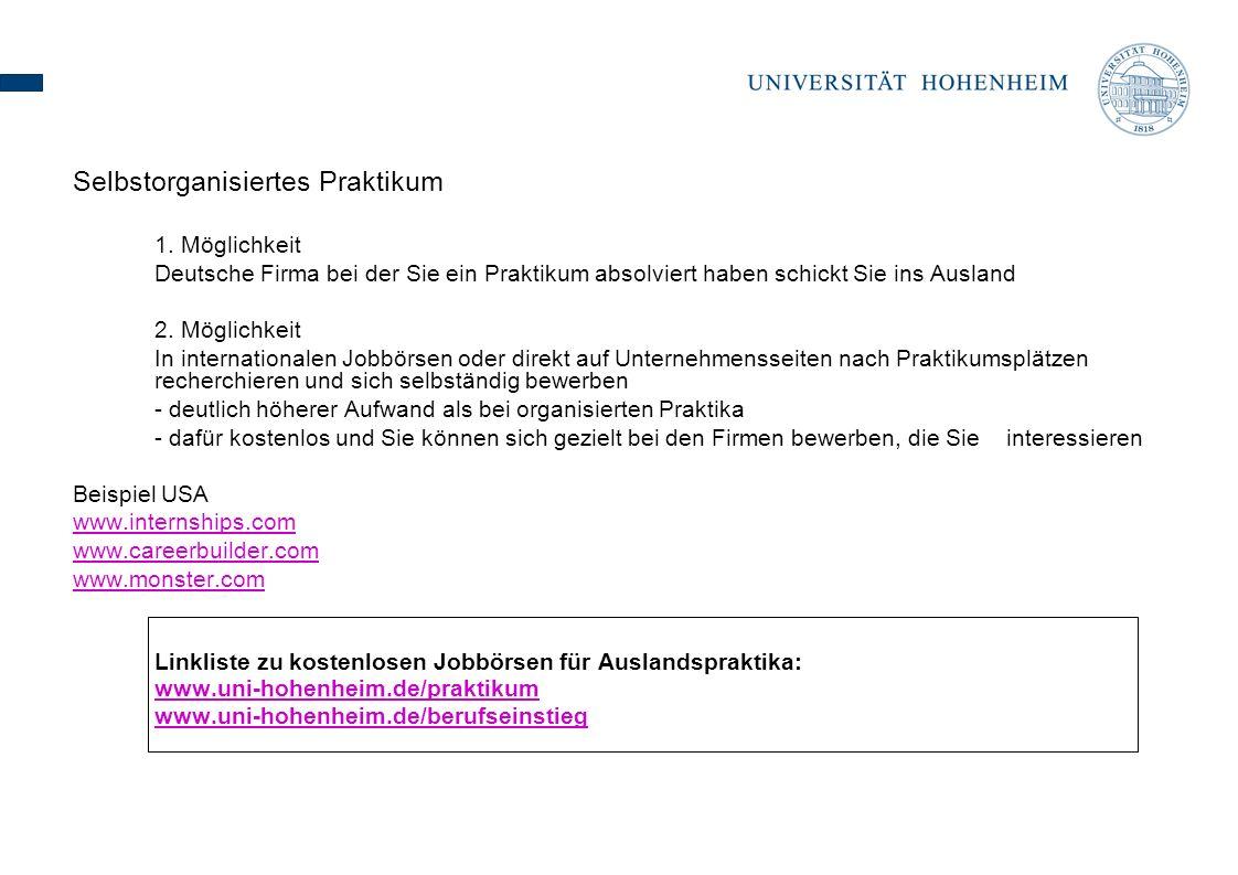Selbstorganisiertes Praktikum 1. Möglichkeit Deutsche Firma bei der Sie ein Praktikum absolviert haben schickt Sie ins Ausland 2. Möglichkeit In inter