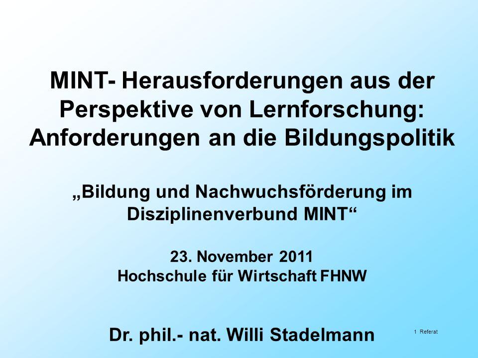1 Referat MINT- Herausforderungen aus der Perspektive von Lernforschung: Anforderungen an die Bildungspolitik Bildung und Nachwuchsförderung im Disziplinenverbund MINT 23.