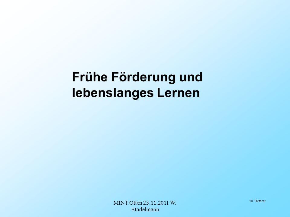 18 Referat Frühe Förderung und lebenslanges Lernen MINT Olten 23.11.2011 W. Stadelmann