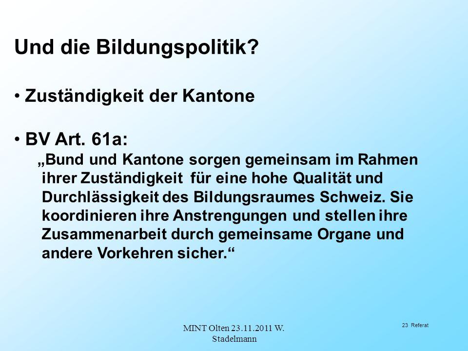 Und die Bildungspolitik.Zuständigkeit der Kantone BV Art.