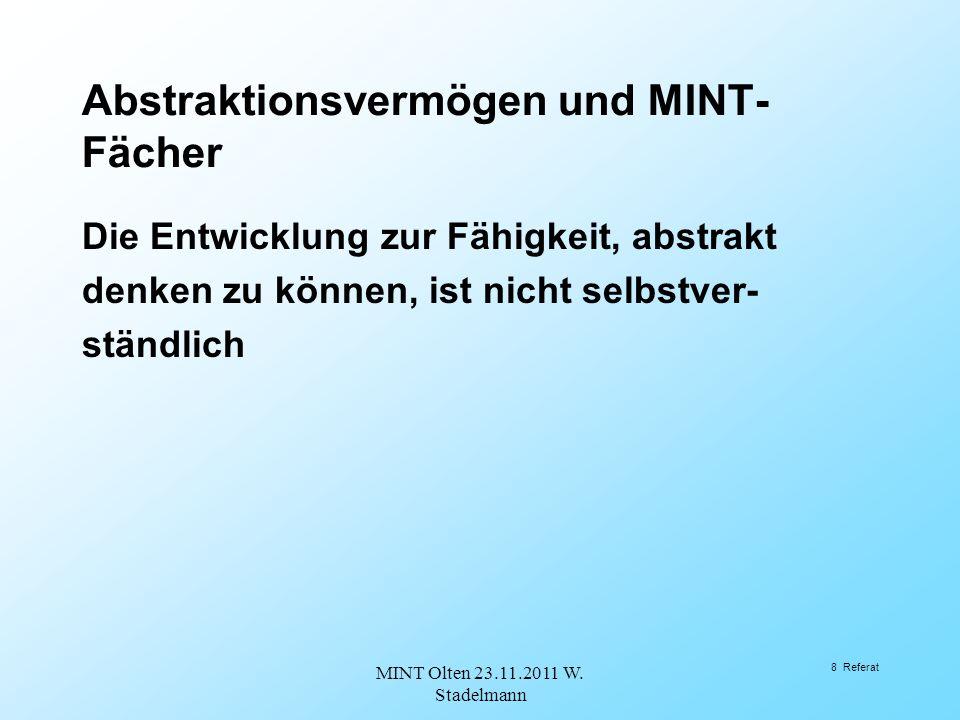Abstraktionsvermögen und MINT- Fächer Die Entwicklung zur Fähigkeit, abstrakt denken zu können, ist nicht selbstver- ständlich MINT Olten 23.11.2011 W.