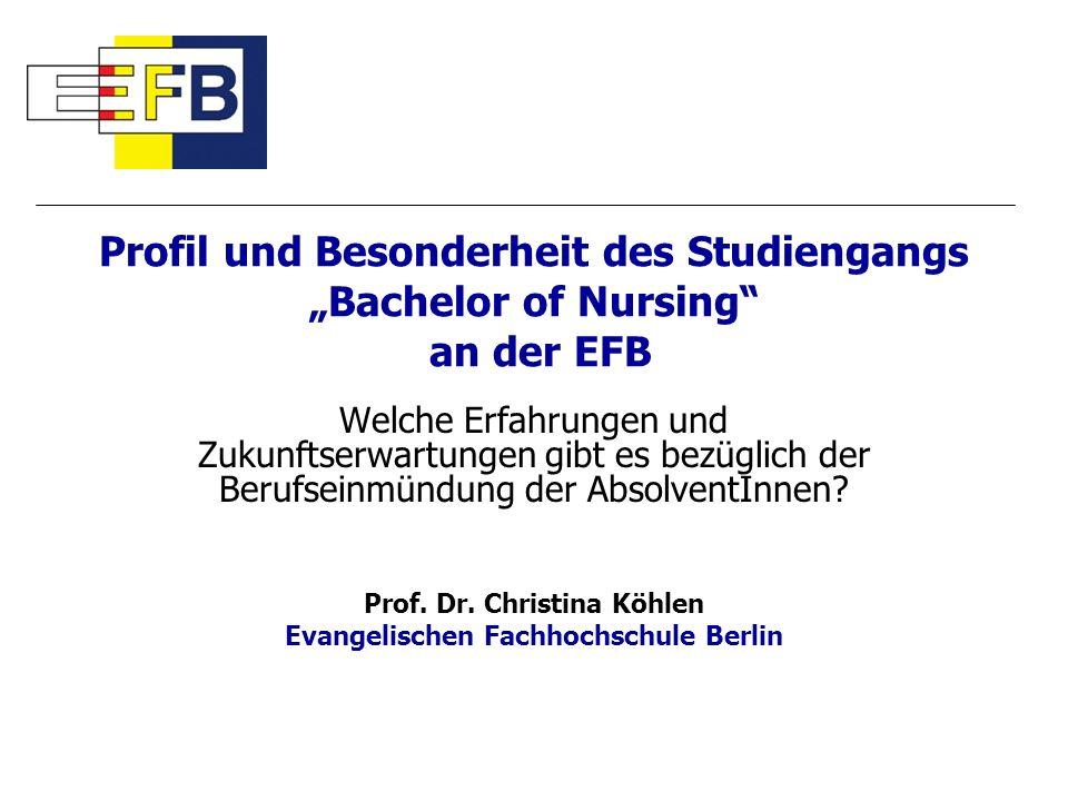 Profil und Besonderheit des Studiengangs Bachelor of Nursing an der EFB Welche Erfahrungen und Zukunftserwartungen gibt es bezüglich der Berufseinmünd