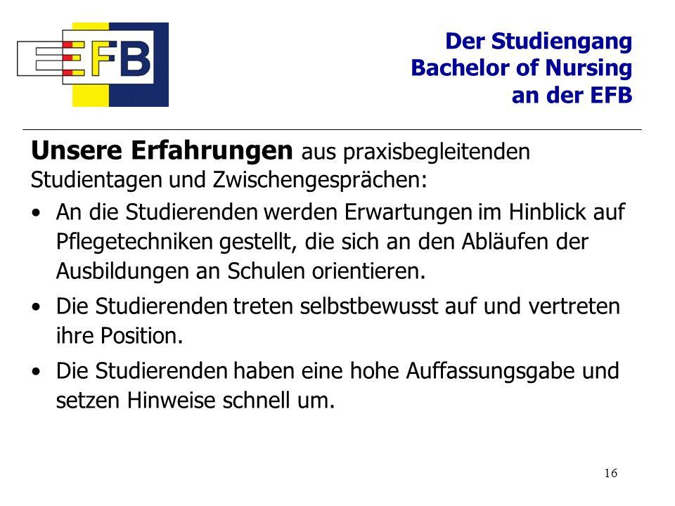 16 Der Studiengang Bachelor of Nursing an der EFB Unsere Erfahrungen aus praxisbegleitenden Studientagen und Zwischengesprächen: An die Studierenden w