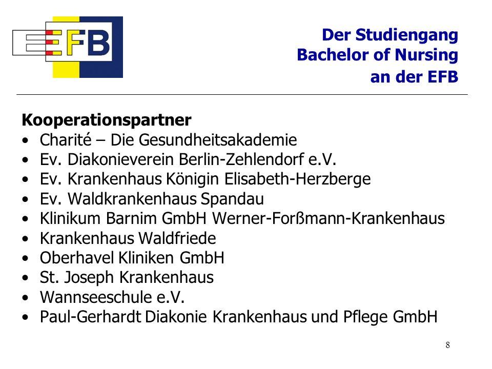 8 Der Studiengang Bachelor of Nursing an der EFB Kooperationspartner Charité – Die Gesundheitsakademie Ev. Diakonieverein Berlin-Zehlendorf e.V. Ev. K