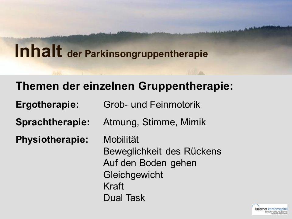 Inhalt der Parkinsongruppentherapie Themen der einzelnen Gruppentherapie: Ergotherapie: Grob- und Feinmotorik Sprachtherapie: Atmung, Stimme, Mimik Physiotherapie:Mobilität Beweglichkeit des Rückens Auf den Boden gehen Gleichgewicht Kraft Dual Task