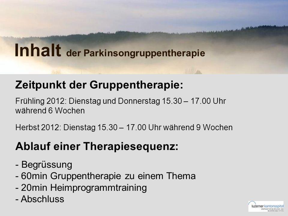 Inhalt der Parkinsongruppentherapie Zeitpunkt der Gruppentherapie: Frühling 2012: Dienstag und Donnerstag 15.30 – 17.00 Uhr während 6 Wochen Herbst 20