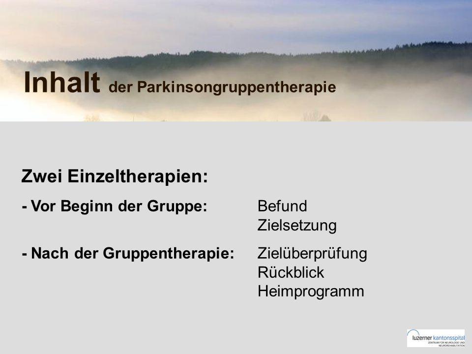 Inhalt der Parkinsongruppentherapie Zwei Einzeltherapien: - Vor Beginn der Gruppe:Befund Zielsetzung - Nach der Gruppentherapie:Zielüberprüfung Rückblick Heimprogramm