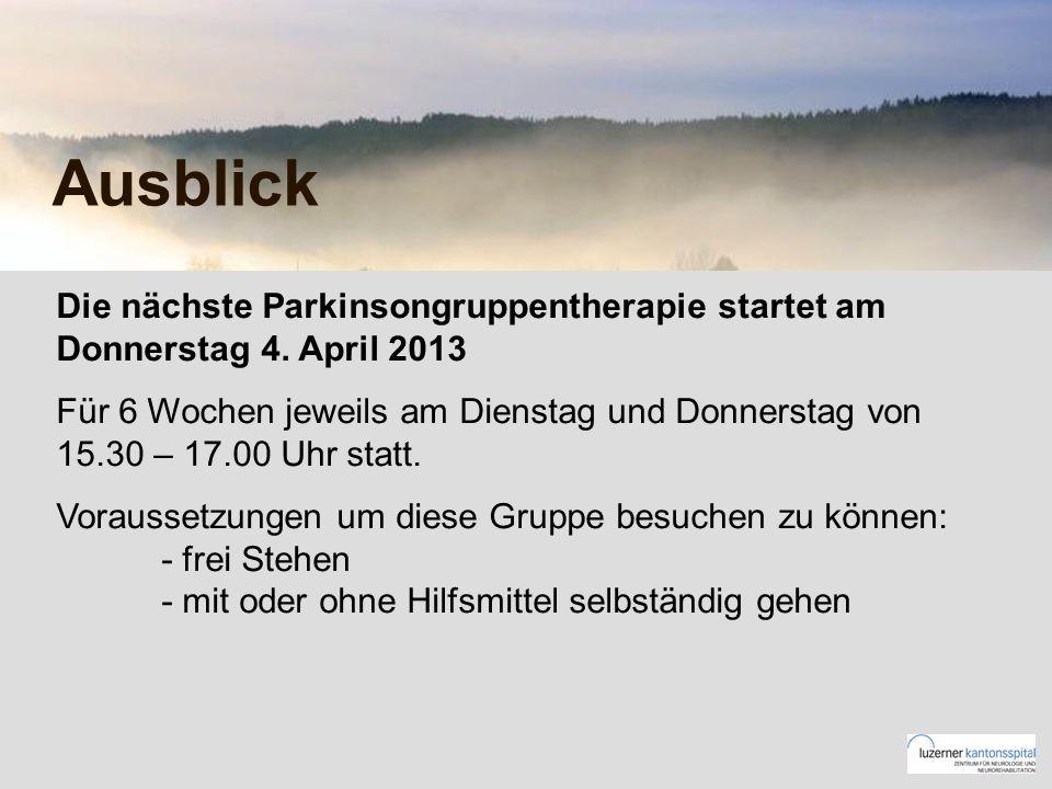 Ausblick Die nächste Parkinsongruppentherapie startet am Donnerstag 4. April 2013 Für 6 Wochen jeweils am Dienstag und Donnerstag von 15.30 – 17.00 Uh