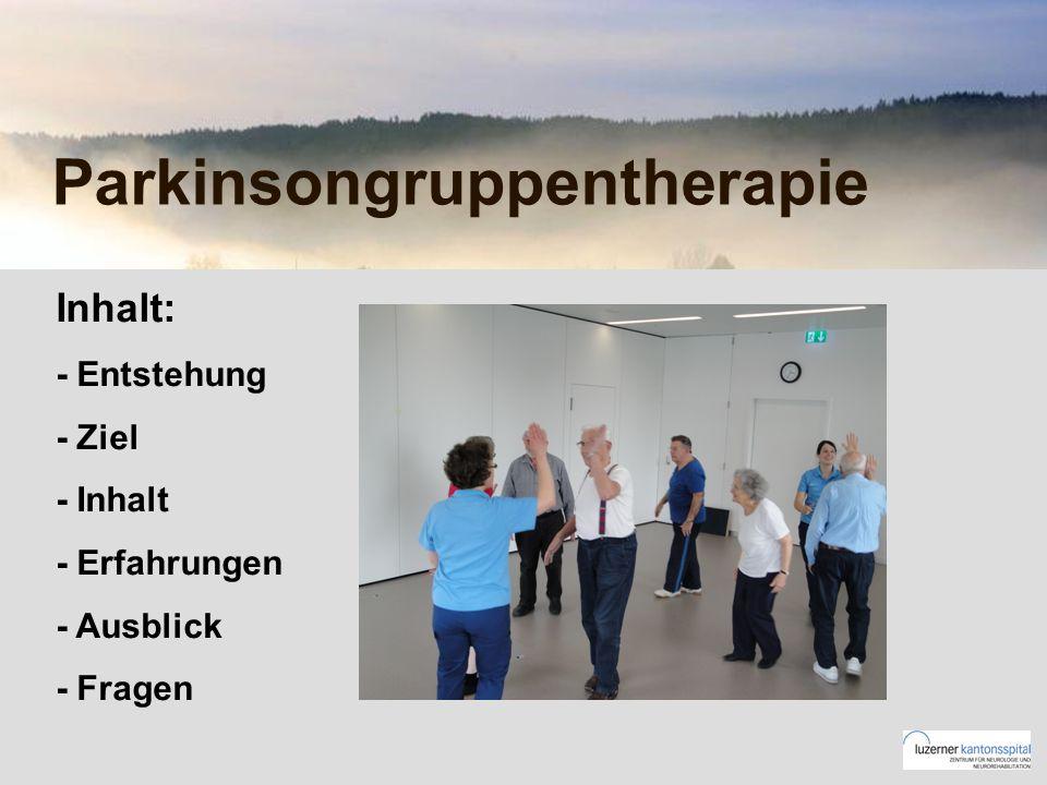 Parkinsongruppentherapie Inhalt: - Entstehung - Ziel - Inhalt - Erfahrungen - Ausblick - Fragen