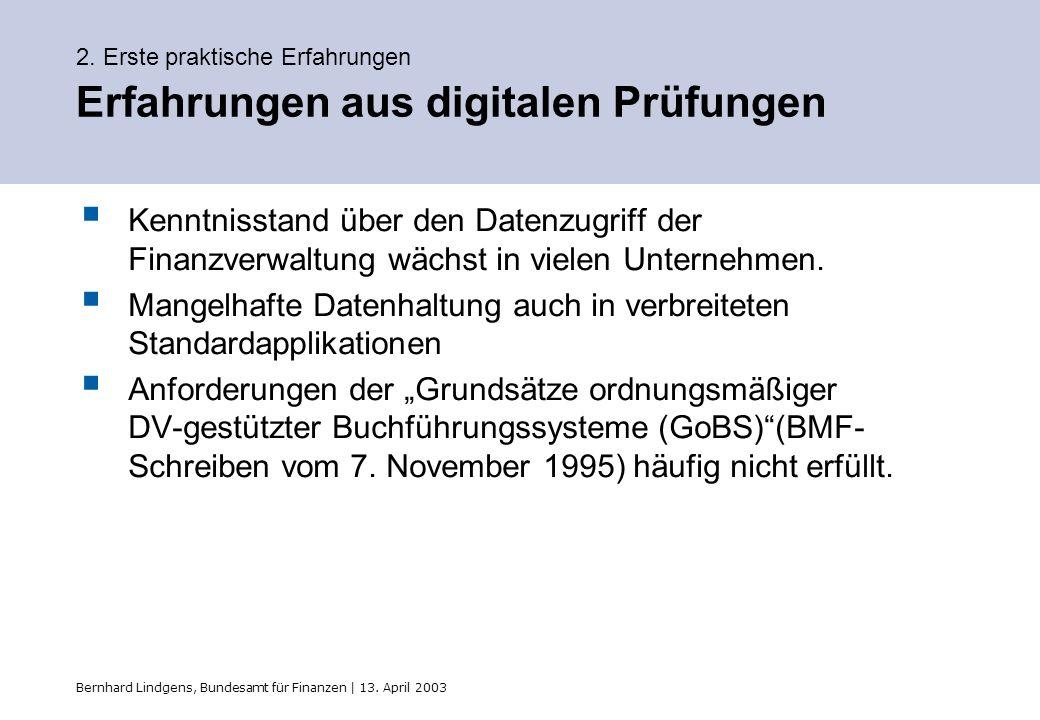 Bernhard Lindgens, Bundesamt für Finanzen | 13. April 2003 2. Erste praktische Erfahrungen Erfahrungen aus digitalen Prüfungen Kenntnisstand über den