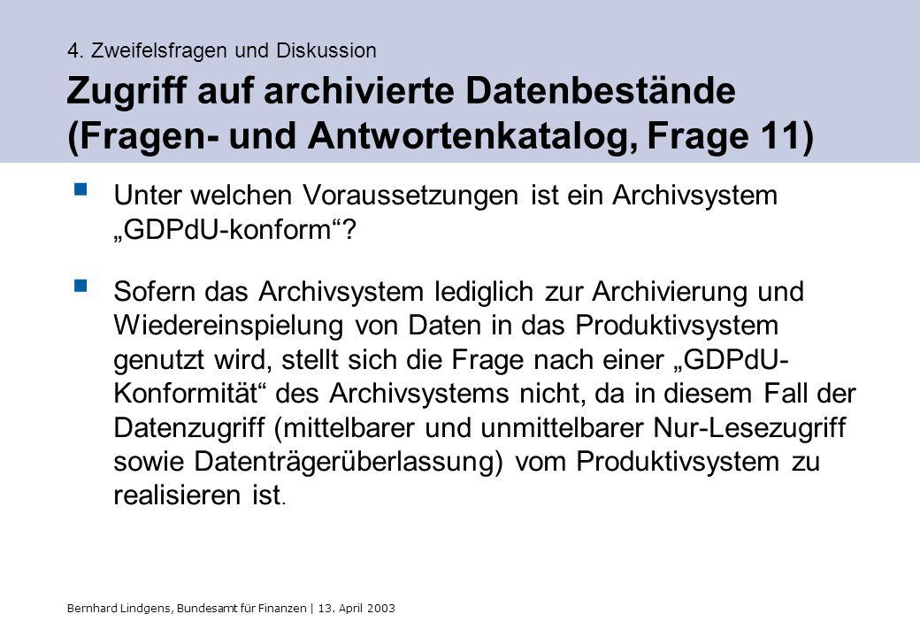 Bernhard Lindgens, Bundesamt für Finanzen | 13. April 2003 4. Zweifelsfragen und Diskussion Zugriff auf archivierte Datenbestände (Fragen- und Antwort