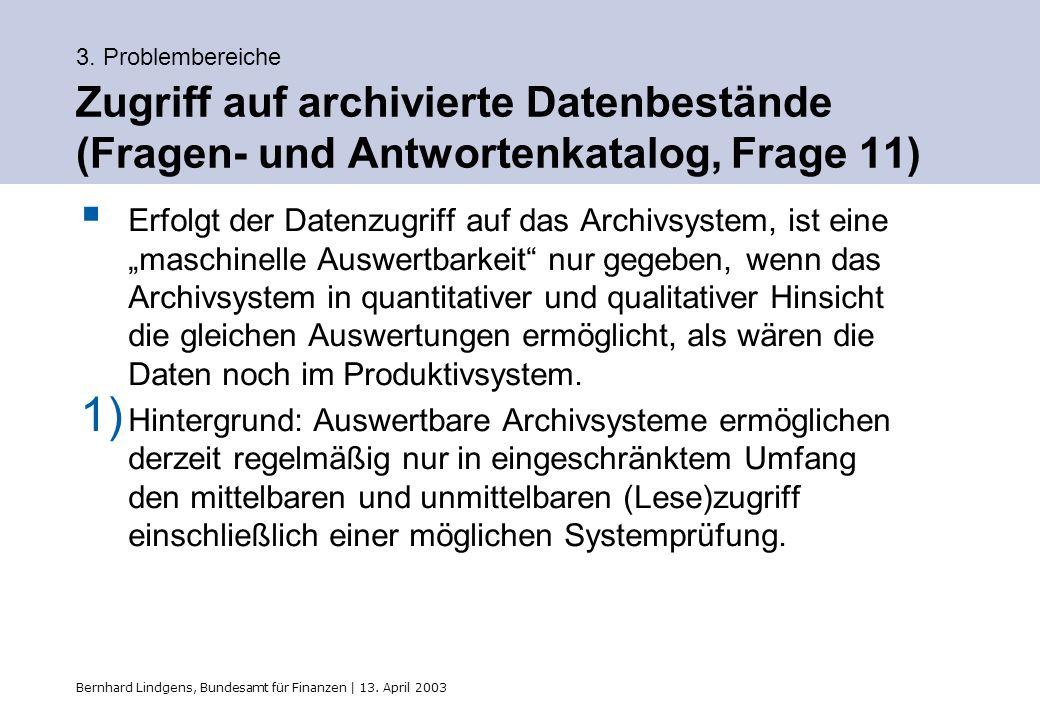 Bernhard Lindgens, Bundesamt für Finanzen | 13. April 2003 3. Problembereiche Zugriff auf archivierte Datenbestände (Fragen- und Antwortenkatalog, Fra
