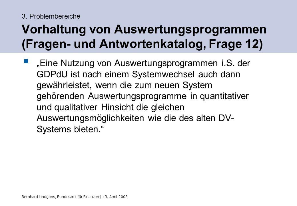 Bernhard Lindgens, Bundesamt für Finanzen | 13. April 2003 3. Problembereiche Vorhaltung von Auswertungsprogrammen (Fragen- und Antwortenkatalog, Frag