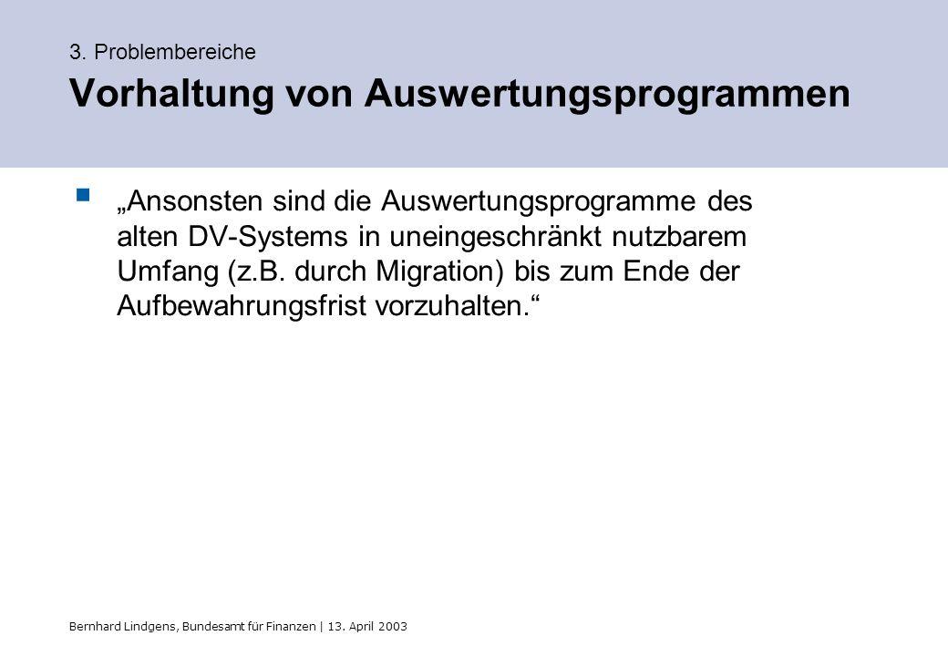 Bernhard Lindgens, Bundesamt für Finanzen | 13. April 2003 3. Problembereiche Vorhaltung von Auswertungsprogrammen Ansonsten sind die Auswertungsprogr