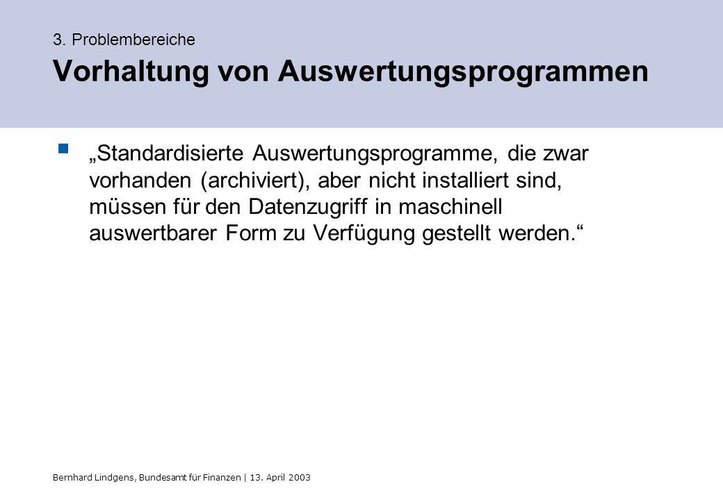 Bernhard Lindgens, Bundesamt für Finanzen | 13. April 2003 3. Problembereiche Vorhaltung von Auswertungsprogrammen Standardisierte Auswertungsprogramm