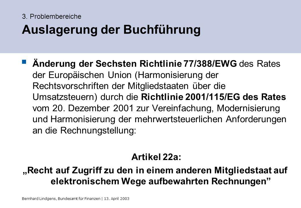 Bernhard Lindgens, Bundesamt für Finanzen | 13. April 2003 3. Problembereiche Auslagerung der Buchführung Änderung der Sechsten Richtlinie 77/388/EWG